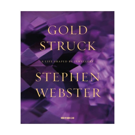 Goldstruck: A Life Shaped By Jewellery | Stephen Webster
