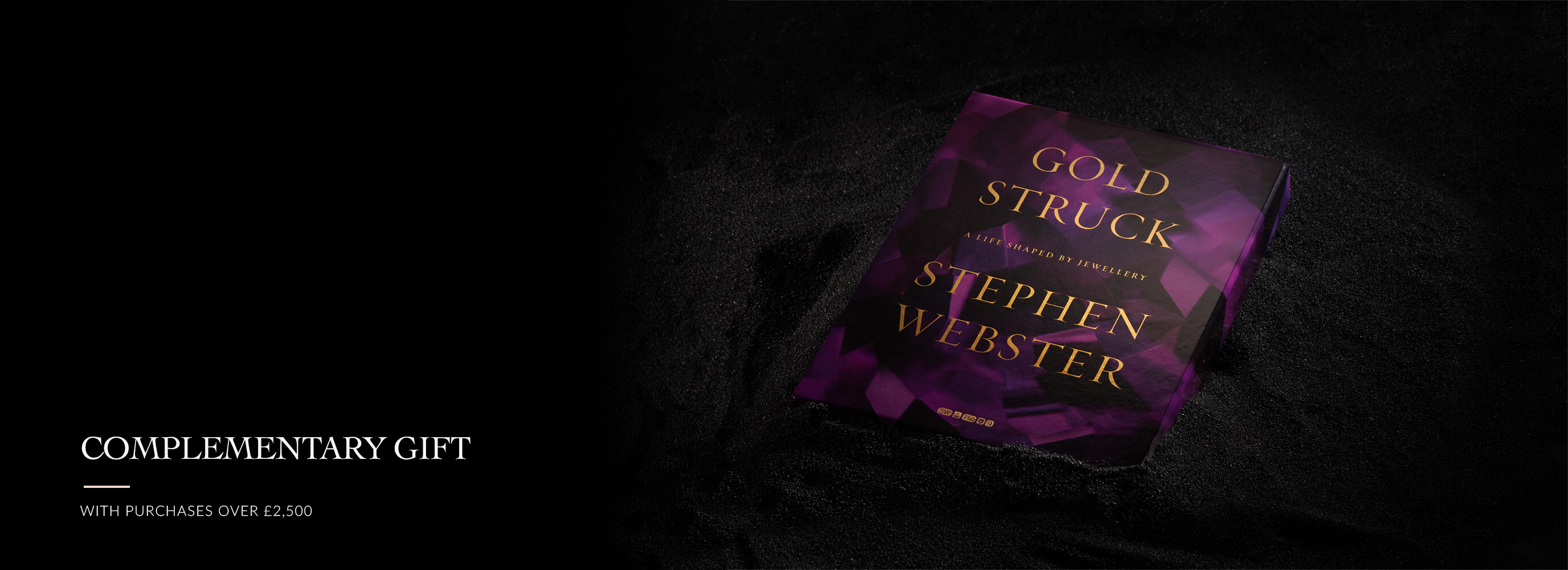 Receive Stephen Webster's Goldstruck: A Life Shaped by Jewellery book with purchases over £2,500.